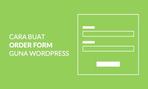 cara-buat-order-form-guna-wordpress
