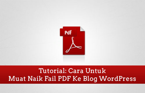 tutorial-cara-muat-naik-fail-pdf-ke-blog-wordpress